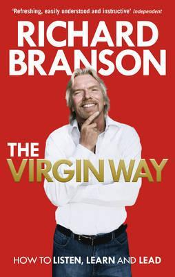 The Virgin Way: How to Listen, Learn, Laugh and Lead by Sir Richard Branson
