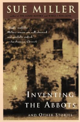 Inventing the Abbots and Other Stories by Sue Miller