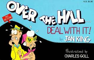 Over The Hill... Deal With It by Jan King