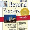 Patients Beyond Borders, Malaysia Edition: Everybody's Guide to Affordable, World-Class Medical Care Abroad by Josef Woodman