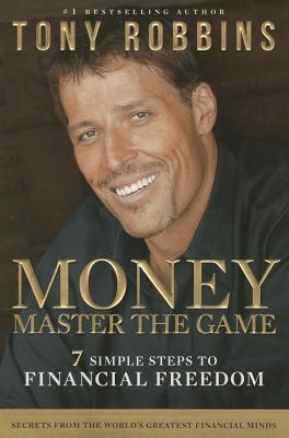 Money: Master the Game, 7 Simple Steps to Financial Freedom by Tony Robbins