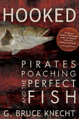 Hooked: Pirates, Poaching, and the Perfect Fish by G Bruce Knecht