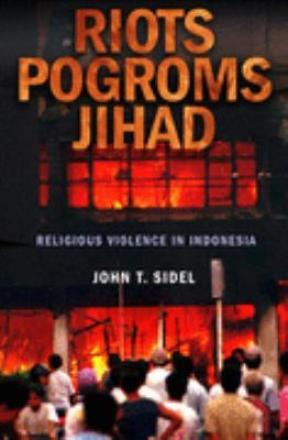 Riots, Pogroms, Jihad, Religious Violence in Indonesia