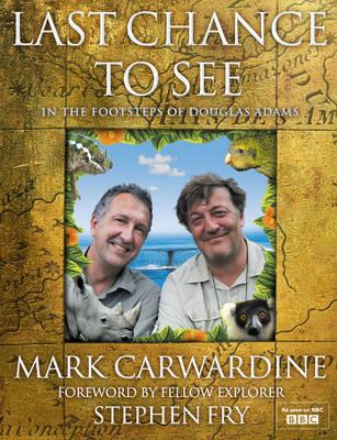 Last Chance to See: In the Footsteps of Douglas Adams by Mark Carwardine
