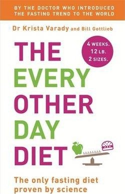 The Every Other Day Diet by Krista Varady