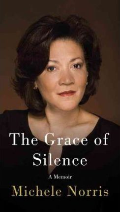 The Grace of Silence: A Memoir by Michele Norris