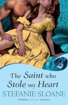 The Saint Who Stole My Heart: Regency Rogues Book 4 by Stefanie Sloane