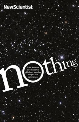 Nothing: From Absolute Zero to Cosmic Oblivion - Amazing Insights into Nothingness by New Scientist