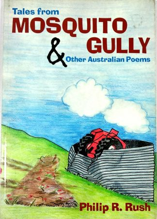 Tales from Mosquito Gully & Other Australian Poems by Philip R. Rush