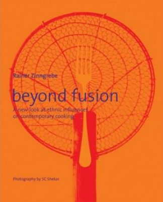 Beyond Fusion: A New Look At Ethnic Influences On Contemporary Cooking by Rainer Zinngrebe