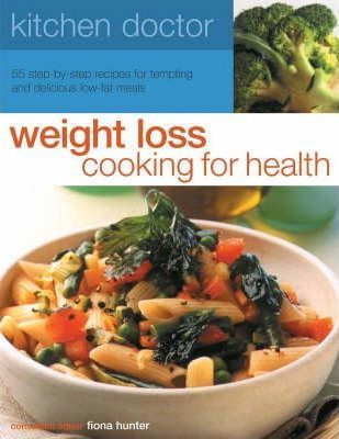 Weight Loss Cooking for Health: 55 Step-By-Step Recipes for Tempting and Delicious Low-Fat Meals by Fiona Hunter