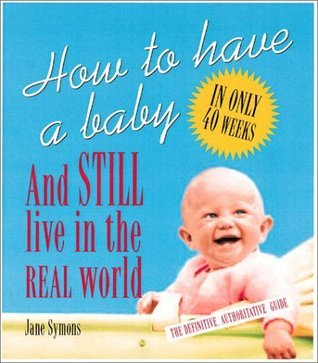 How to Have a Baby and Still Live in the Real World by Gila Leiter, Jane Symons