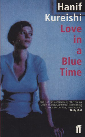 Love In A Blue Time by Hanif Kureishi