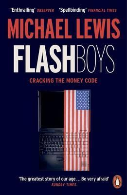 Flash Boys: Cracking the Money Code by Michael Lewis
