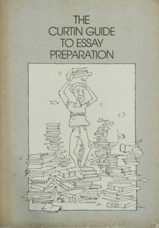The Curtin Guide to Essay Presentation by Susan Noone