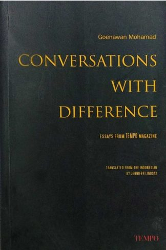 Conversations with Difference: Essays from Tempo Magazine by Gunawan Mohamad