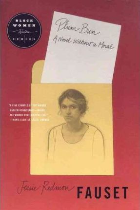 Plum Bun: A Novel without a Moral by Jessi Redmon Fauset