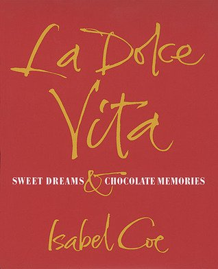 La Dolce Vita: Sweet Dreams & Chocolate Memories by Isabel Coe