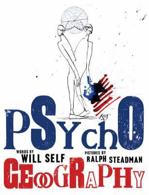 Psychogeography by Will Self, Ralph Steadman (Illus.)