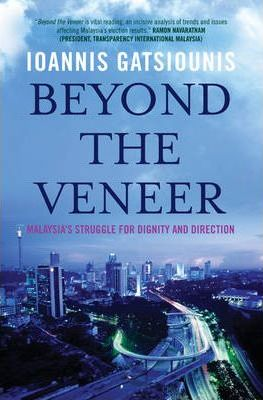 Beyond the Veneer: Malaysia's Struggle for Dignity and Direction by Ioannis Gatsiounis