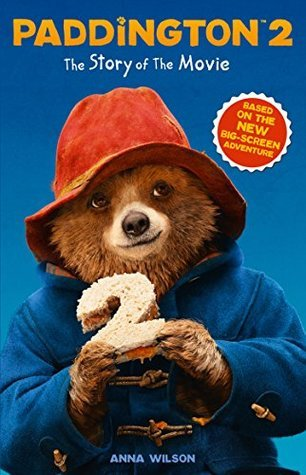 Paddington 2: The Story of the Movie by Anna Wilson