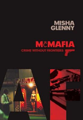 McMafia: Crime Without Frontiers by Misha Glenny