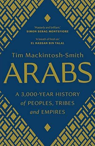 Arabs: A 3,000-Year History of Peoples, Tribes and Empires by Tim Mackintosh-Smith