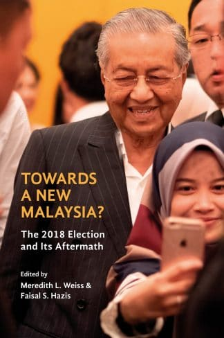 Towards a New Malaysia?: The 2018 Election and Its Aftermath by Meredith L. Weiss, Faisal S. Hazis