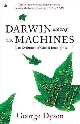 Darwin among the Machines: The Evolution of Global Intelligence by George Dyson