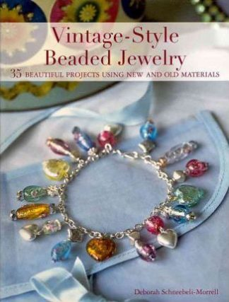 Vintage Style Beaded Jewelry: 35 Beautiful Projects Using New and Old Materials by Deborah Schneebeli-Morrell