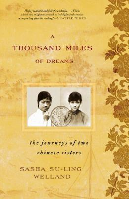 Thousand Miles of Dreams: The Journeys of Two Chinese Sisters by Sasha Su-Ling Welland