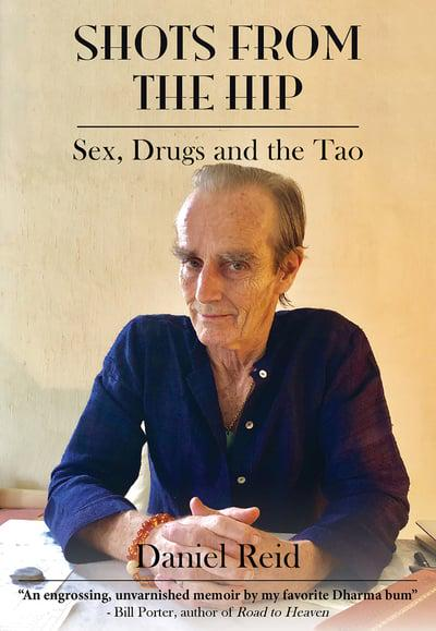 Shots From the Hip: Sex, Drugs and the Tao by Daniel Reid