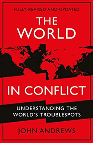 The World in Conflict: Understanding the world's troublespots by John Andrews