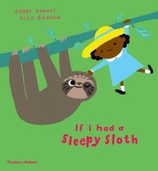 If I Had a Sleepy Sloth by Gabby Dawnay, Alex Barrow