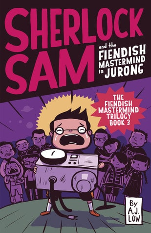 Sherlock Sam and the Fiendish Mastermind in Jurong by A.J. Low