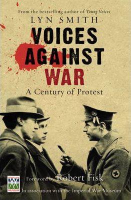 Voices Against War: A Century of Protest by Lyn Smith
