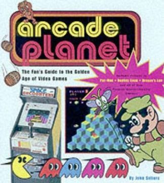 Arcade Fever: The Fan's Guide to the Golden Age of Video Games by John Sellers