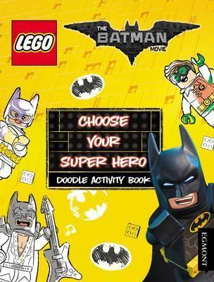 The Lego (R) Batman Movie: Choose Your Super Hero Doodle Activity Book by Egmont Publishing UK