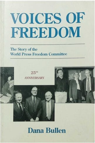 Voices Of Freedom (The Story of the World Press Freedom Committee) by Dana Bullen