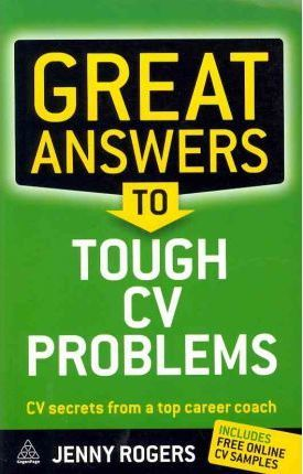 Great Answers to Tough CV Problems: CV Secrets from a Top Career Coach by Jenny Rogers