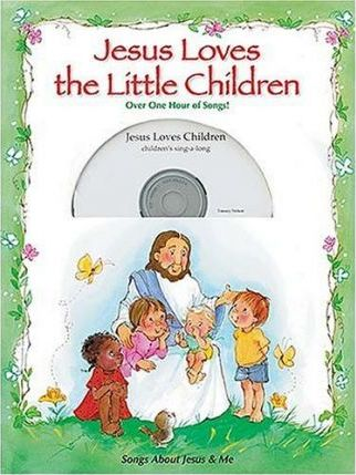 Jesus Loves the Little Children: Songs about Jesus & Me by Thomas Nelson Publishers