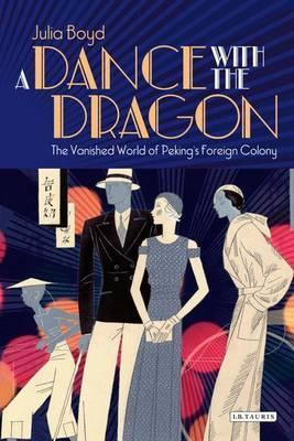 A Dance with the Dragon: The Vanished World of Peking's Foreign Colony by Julia Boyd