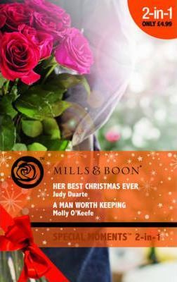 Her Best Christmas Ever / A Man Worth Keeping by Judy Duarte, Molly O'Keefe