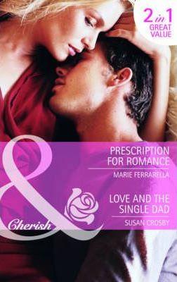 Prescription for Romance / Love and the Single Dad by Susan Crosby, Marie Ferrarella