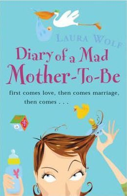 Diary Of A Mad Mother To Be by Laura Wolf