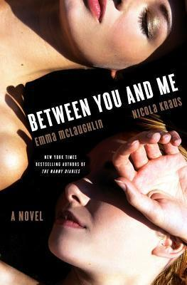 Between You and Me by Emma McLaughlin, Nicola Krauss