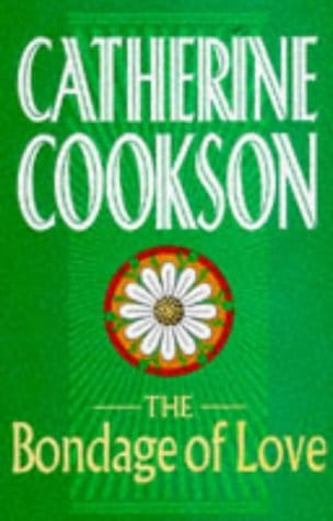 The Bondage of Love by Catherine Cookson