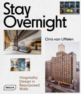 Stay Overnight: Hospitality Design in Repurposed Spaces (Pre-Order) by Chris van Uffelen