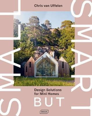 Small but Smart : Design Solutions for Mini Homes (Pre-Order) by Chris van Uffelen
