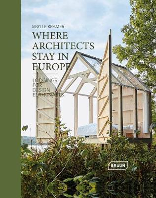 Where Architects Stay in Europe: Lodgings for Design Enthusiasts (Pre-Order) by Sibylle Kramer
